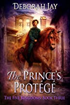 The Prince's Protégé: The Five Kingdoms: Book Three