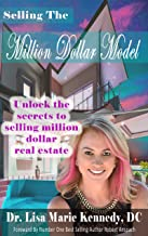 Selling The Million Dollar Model: Unlock The Secrets To Selling Million Dollar Real Estate