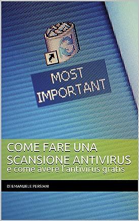 Come fare una scansione antivirus e come avere l'antivirus gratis