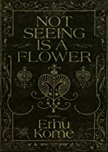 Not Seeing Is A Flower (English Edition)