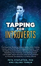 Tapping for Introverts: The Essential Guide to Relationships, Work, Dating, Career and Family for Introspective Adults - How Avoiding Overstimulation, ... Validating Your Feelings (Tapping series)