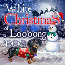 White Christmas of a Loooong Dog: Beautifully Illustrated Children's Picture Poems for Kids Ages 3 to 5 and Dog Lovers (Dachshund Preschool Rhyming Story, Kindergarten) (Loooong Dog's Adventures)