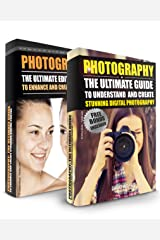 Photography: Box Set - The Ultimate Guide To Understand And Create Stunning Digital Photography & The Ultimate Editing Guide (Photography For Beginners, ... Photoshop, Photo Editing, Digital Camera) Kindle Edition