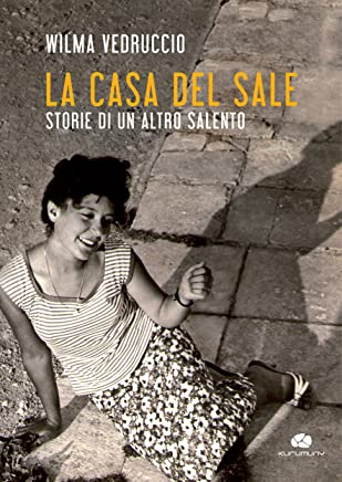 La casa del sale: Storie di un altro Salento (Racconti Vol. 2)