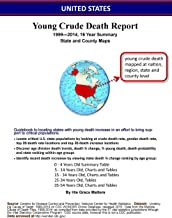 United States, Young Crude Death Report, 1999—2014, 16 Year Summary, State and County Maps: Young Crude Death Report, 1999—2014, 16 Year Summary, State ... dedicated to reporting young death. Book 2)