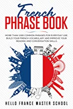 French Phrase Book: More Than 1000 Common Phrases for Everyday Use.Build Your French Vocabulary and Improve Your Reading and Conversation Skills (English Edition)