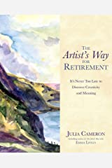The Artist's Way for Retirement: It's Never Too Late to Discover Creativity and Meaning Kindle Edition