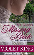 Mr. Darcy's Missing Bride: A Pride and Prejudice Variation (Power of Darcy's Love Book 1)