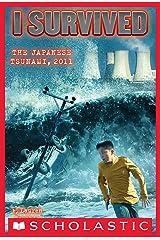I Survived the Japanese Tsunami, 2011 (I Survived #8) Kindle Edition