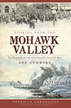 Stories from the Mohawk Valley: The Painted Rocks, the Good Benedict Arnold & More (American Chronicles)