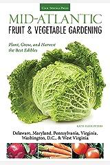 Mid-Atlantic Fruit & Vegetable Gardening: Plant, Grow, and Harvest the Best Edibles - Delaware, Maryland, New Jersey, Pennsylvania, Virginia, Washington, ... (Fruit & Vegetable Gardening Guides) Kindle Edition