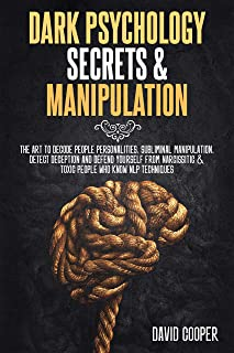 Dark Psychology Secrets & Manipulation: The Art to decode people personalities, Subliminal Manipulation, Detect Deception ...