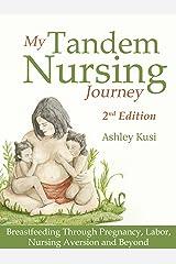 My Tandem Nursing Journey: Breastfeeding Through Pregnancy, Labor, Nursing Aversion and Beyond, 2nd Edition Kindle Edition