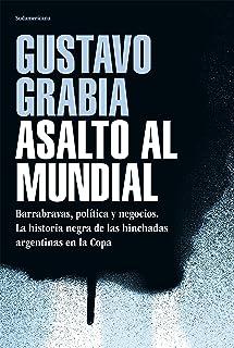 Asalto al mundial: Barrabravas, política y negocios. La historia negra de las hinchadas argentinas en la Copa (Spanish Edition)