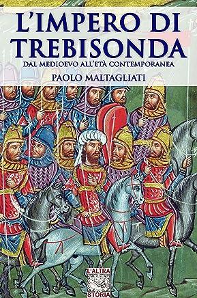 L'impero di Trebisonda: e il mondo dal medioevo all'età contemporanea (Altrastoria Vol. 22)