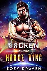 Broken by the Horde King (Horde Kings of Dakkar Book 4) Kindle Edition