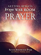 Prayer: Getting Results In the War Room: Getting Results in the War Room