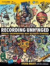[Sylvia Massy] Recording Unhinged: Creative and Unconventional Music Recording Techniques (Music Pro Guides) - Hardcover