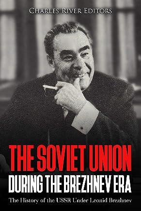 The Soviet Union during the Brezhnev Era: The History of the USSR Under Leonid Brezhnev (English Edition)