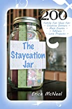 The Staycation Jar: 200 Family Fun Ideas For Creative Meals, Main Events, Silliness, Love Projects