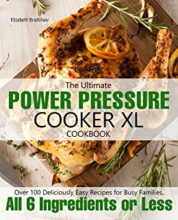 The Ultimate Power Pressure Cooker XL Cookbook: Over 100 Deliciously Easy Recipes for..