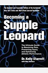 Becoming a Supple Leopard 2nd Edition: The Ultimate Guide to Resolving Pain, Preventing Injury, and Optimizing Athletic Performance Kindle Edition