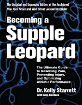Becoming a Supple Leopard 2nd Edition: The Ultimate Guide to Resolving Pain, Preventing Injury, and Optimizing Athletic Pe...