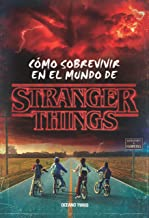 Stranger Things: Cómo sobrevivir en el mundo de Stranger Things (Spanish Edition)