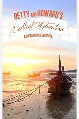 Betty & Howard's Excellent Adventure (J.J. DiBenedetto's Dream Series) Kindle Edition