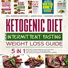 Ketogenic Diet and Intermittent Fasting Weight Loss Guide: 5 in 1 Keto Diet for Beginners, Fast Keto Diet, IF with Keto Diet, IF for Women and the Complete Guide to Intermittent Fasting