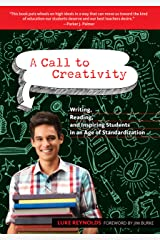 A Call to Creativity: Writing, Reading, and Inspiring Students in an Age of Standardization (Language and Literacy Series) Kindle Edition
