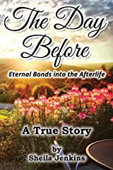 The Day Before: Eternal Bonds into the Afterlife - A True Story Kindle Edition