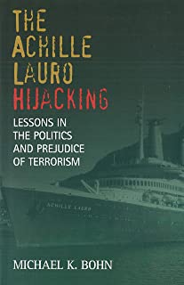 The Achille Lauro Hijacking: Lessons in the Politics and Prejudice of Terrorism