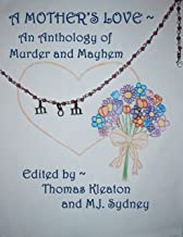 A Mother's Love ~ An Anthology of Murder and Mayhem