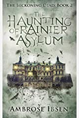 The Haunting of Rainier Asylum (The Beckoning Dead Book 2) Kindle Edition