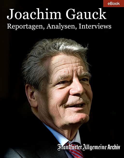 Joachim Gauck: Reportagen - Analysen - Interviews (F.A.Z.-Köpfe 1) (German Edition)