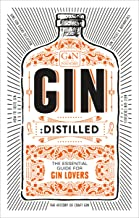 Gin: Distilled: The 24-hour Expert Guide for Gin Lovers