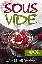 Sous Vide: Top 50 Classic Sous Vide Dessert Recipes (Sous Vide Recipes Book 4)