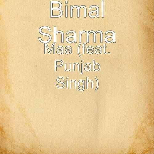 Maa (feat  Punjab Singh) by Bimal Sharma on Amazon Music
