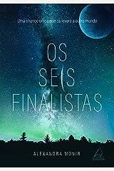 Os Seis Finalistas: Uma chance única que os levará a outro mundo (Portuguese Edition) Kindle Edition
