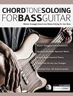 Chord Tone Soloing for Bass Guitar: Master Arpeggio-Based Soloing for Jazz Bass (jazz bass soloing Book 1)
