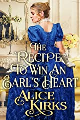 The Recipe to Win An Earl's Heart: A Historical Regency Romance Book Kindle Edition