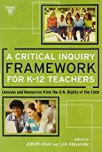 A Critical Inquiry Framework for K-12 Teachers: Lessons and Resources from the U.N. Rights of the Child (Practitioner Inquiry Series)