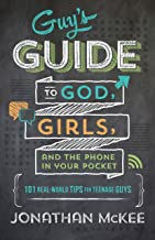 The Guy`s Guide to God, Girls, and the Phone in Your Pocket: 101 Real-World Tips for Teenaged Guys