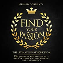 Find Your Passion: The Ultimate No-BS Workbook: 186 Questions, Prompts, and Exercises to Find Your Passion, Work on Purpose, and Leave a Lasting Legacy