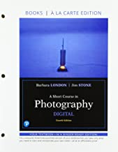A Short Course in Photography: Digital, Books a la Carte (4th Edition)