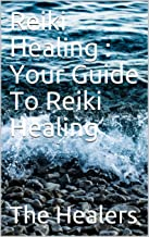 Reiki Healing : Your Guide To Reiki Healing (English Edition)