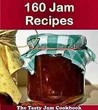 160 Jam Recipes: The Tasty Jam Cookbook (jam cookbook, jam recipes, jam, jam recipe book, jam cookbooks)