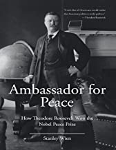 Ambassador for Peace: How Theodore Roosevelt Won the Nobel Peace Prize
