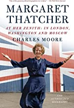 Margaret Thatcher: At Her Zenith: In London, Washington and Moscow (Authorized Biography of Margaret Thatcher)